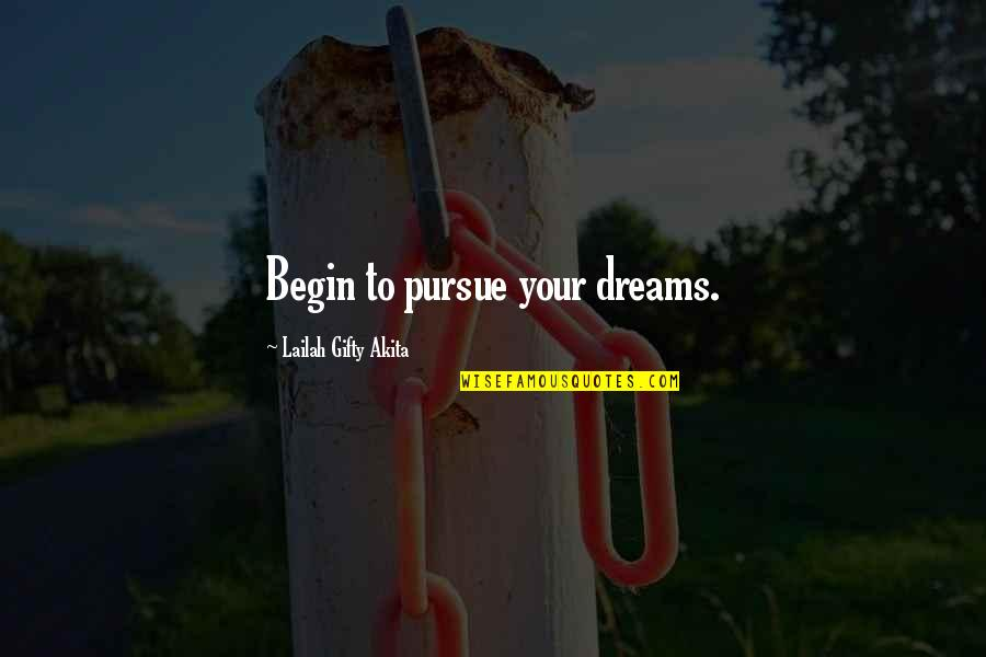 Pursuit Your Dreams Quotes By Lailah Gifty Akita: Begin to pursue your dreams.
