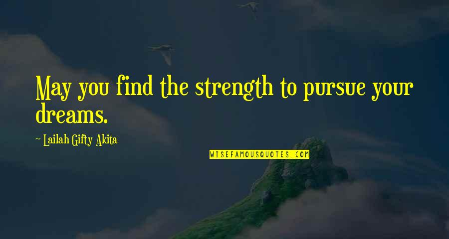 Pursuit Your Dreams Quotes By Lailah Gifty Akita: May you find the strength to pursue your