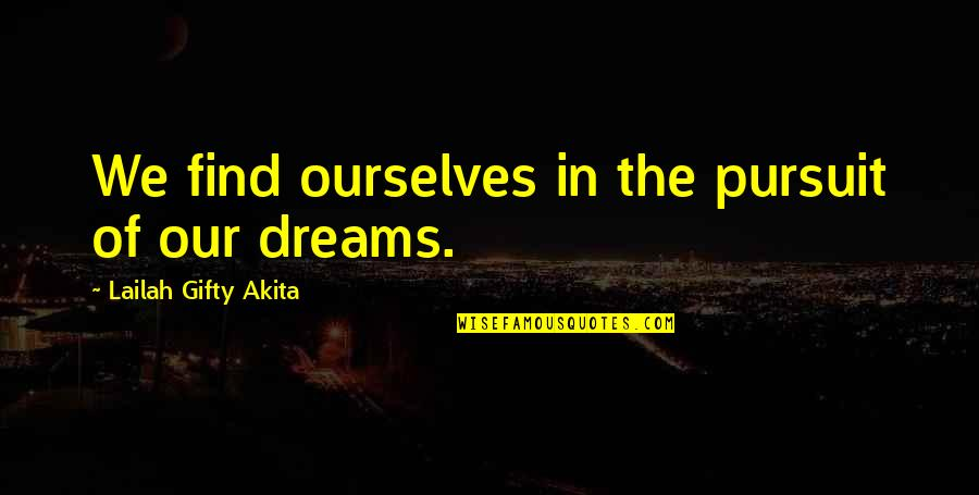 Pursuit Your Dreams Quotes By Lailah Gifty Akita: We find ourselves in the pursuit of our