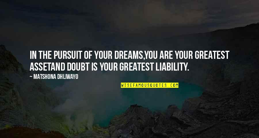 Pursuit Your Dreams Quotes By Matshona Dhliwayo: In the pursuit of your dreams,you are your