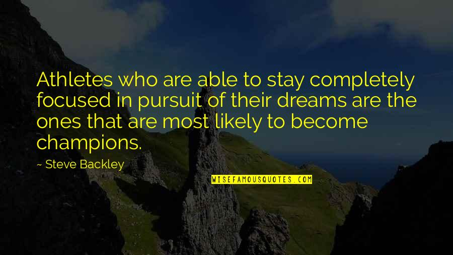 Pursuit Your Dreams Quotes By Steve Backley: Athletes who are able to stay completely focused