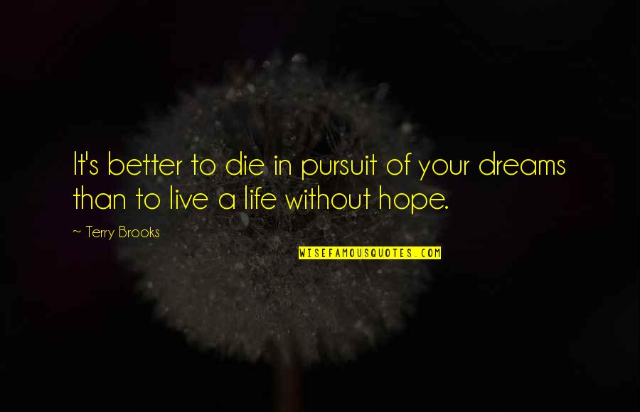 Pursuit Your Dreams Quotes By Terry Brooks: It's better to die in pursuit of your