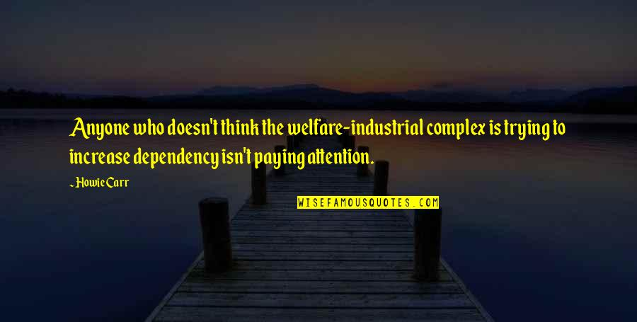Purves Quotes By Howie Carr: Anyone who doesn't think the welfare-industrial complex is