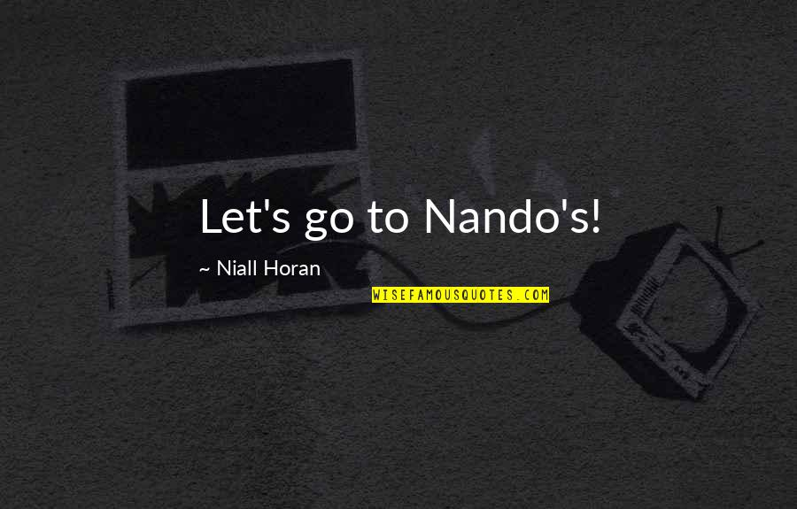 Purves Quotes By Niall Horan: Let's go to Nando's!