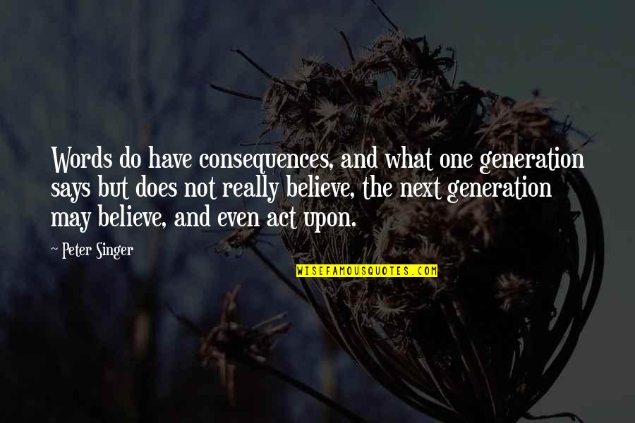 Purves Quotes By Peter Singer: Words do have consequences, and what one generation