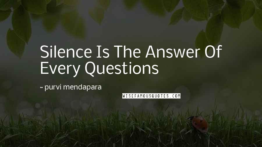 Purvi Mendapara quotes: Silence Is The Answer Of Every Questions