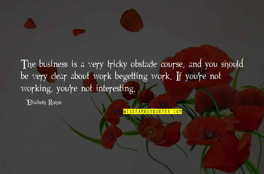 Push Mo Yan Quotes By Elisabeth Rohm: The business is a very tricky obstacle course,