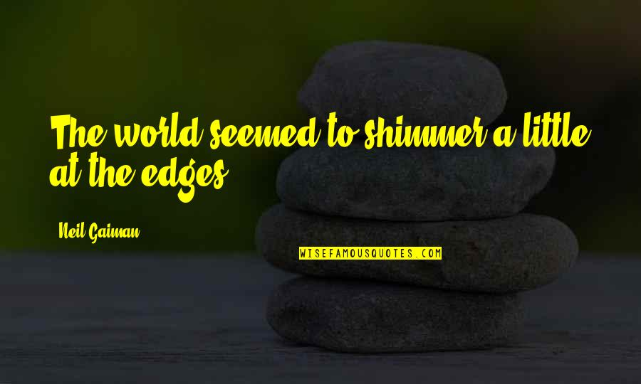 Push Mo Yan Quotes By Neil Gaiman: The world seemed to shimmer a little at