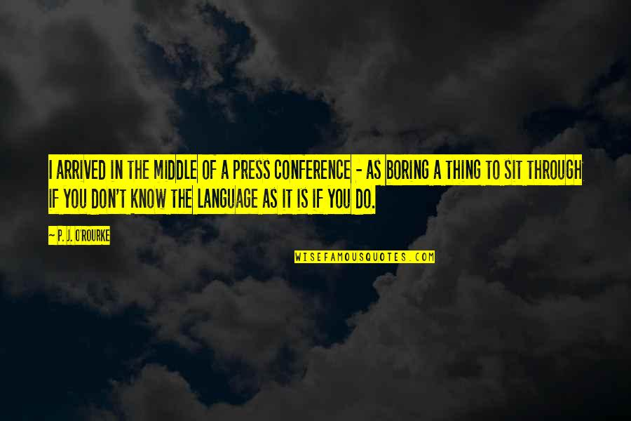 Push Mo Yan Quotes By P. J. O'Rourke: I arrived in the middle of a press