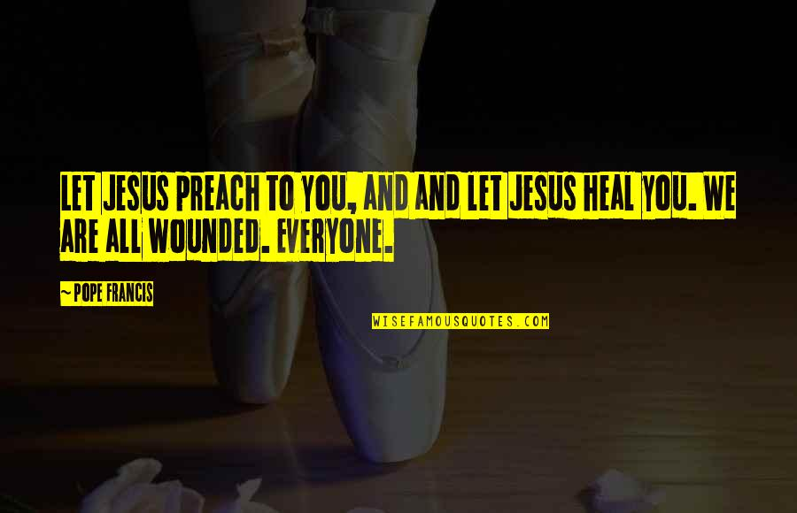 Push Mo Yan Quotes By Pope Francis: Let Jesus preach to you, and and let