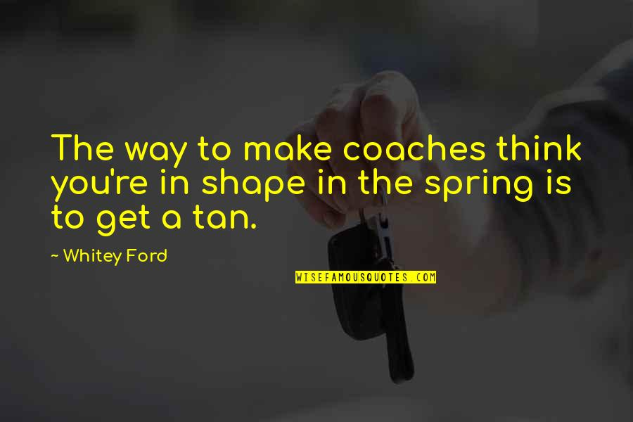 Push Mo Yan Quotes By Whitey Ford: The way to make coaches think you're in