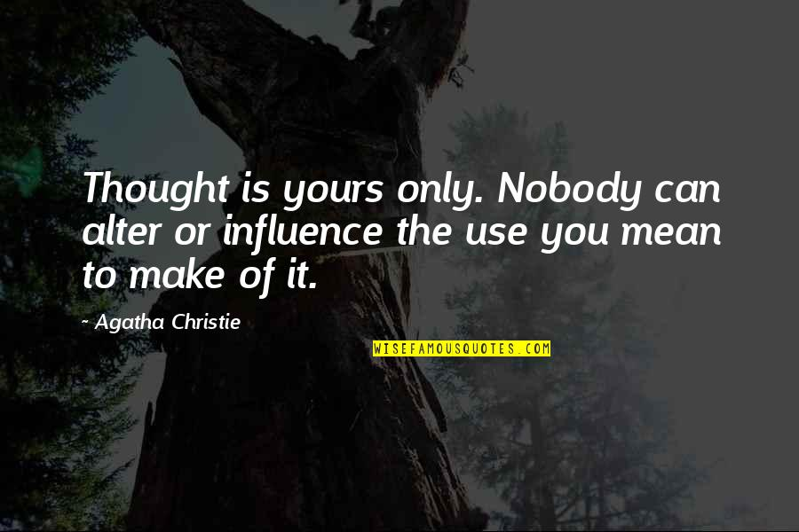 Pusher Love Girl Quotes By Agatha Christie: Thought is yours only. Nobody can alter or
