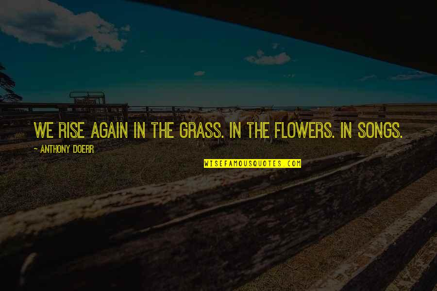 Pusher Love Girl Quotes By Anthony Doerr: We rise again in the grass. In the