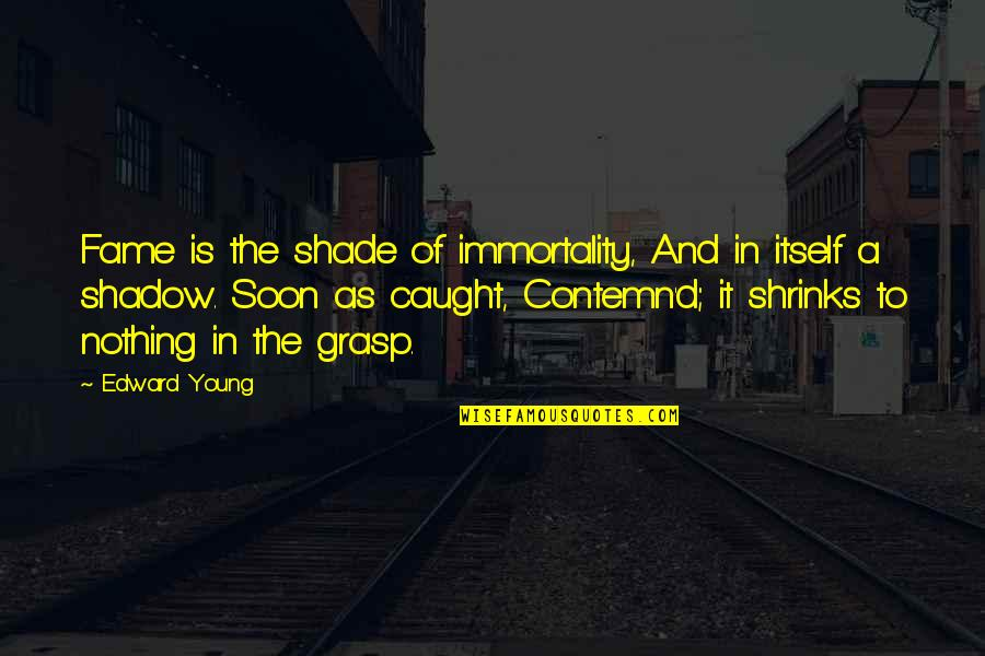 Pusher Love Girl Quotes By Edward Young: Fame is the shade of immortality, And in