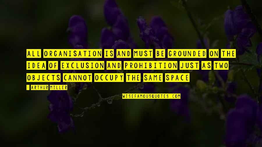 Pusher Milo Quotes By Arthur Miller: All organisation is and must be grounded on