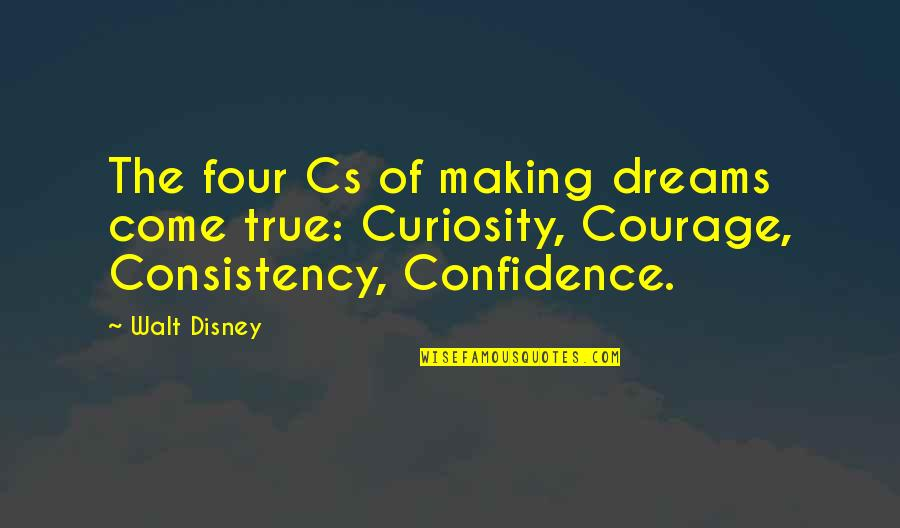 Pusher Milo Quotes By Walt Disney: The four Cs of making dreams come true: