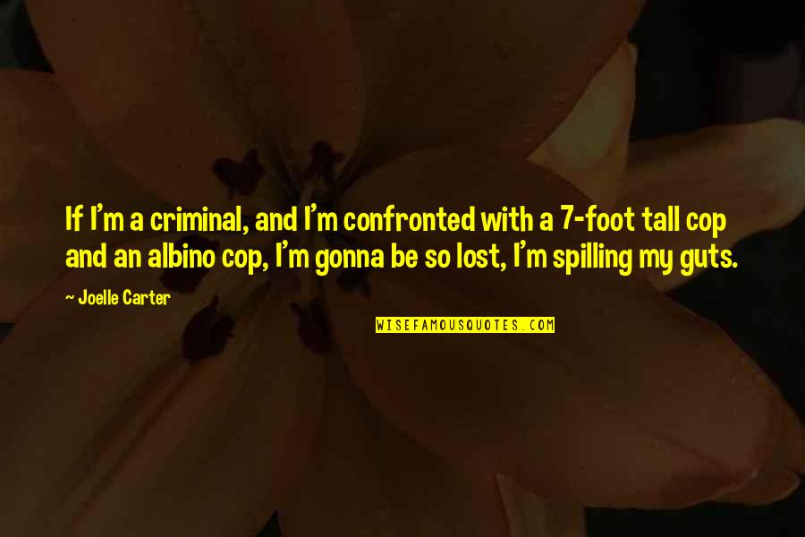 Pushing Away Someone Quotes By Joelle Carter: If I'm a criminal, and I'm confronted with