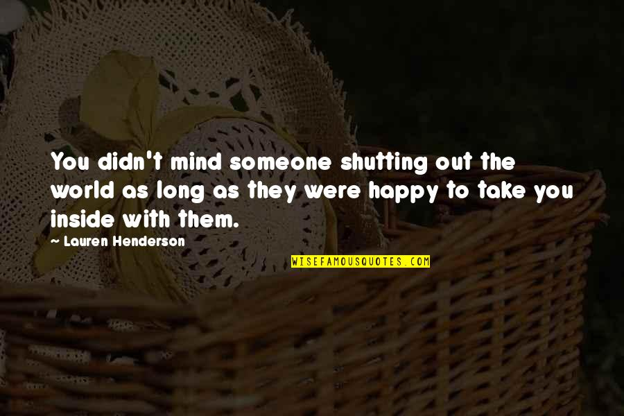 Pushing Away Someone Quotes By Lauren Henderson: You didn't mind someone shutting out the world