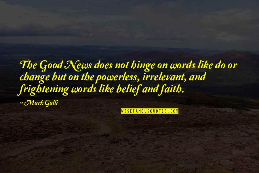 Pushing Away Someone Quotes By Mark Galli: The Good News does not hinge on words