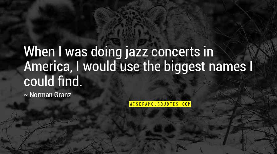 Pushing Away Someone Quotes By Norman Granz: When I was doing jazz concerts in America,
