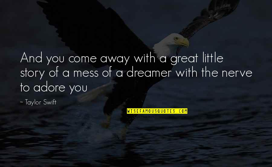 Pushing Away Someone Quotes By Taylor Swift: And you come away with a great little