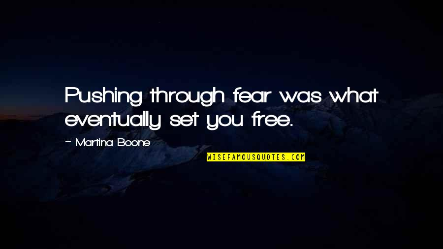 Pushing Through Limits Quotes By Martina Boone: Pushing through fear was what eventually set you