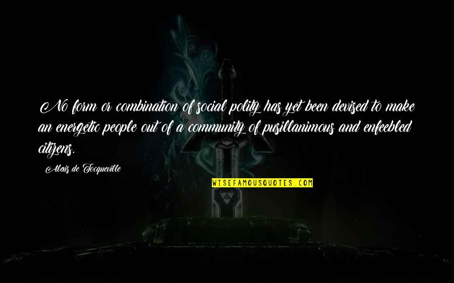 Pusillanimous Quotes By Alexis De Tocqueville: No form or combination of social polity has