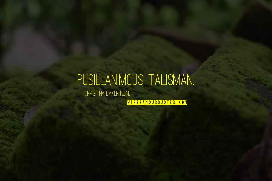 Pusillanimous Quotes By Christina Baker Kline: Pusillanimous. Talisman.