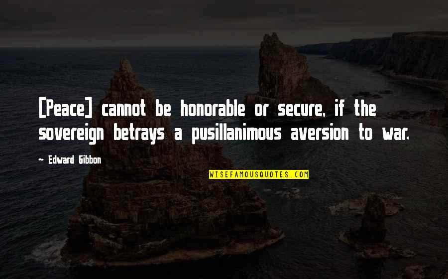 Pusillanimous Quotes By Edward Gibbon: [Peace] cannot be honorable or secure, if the