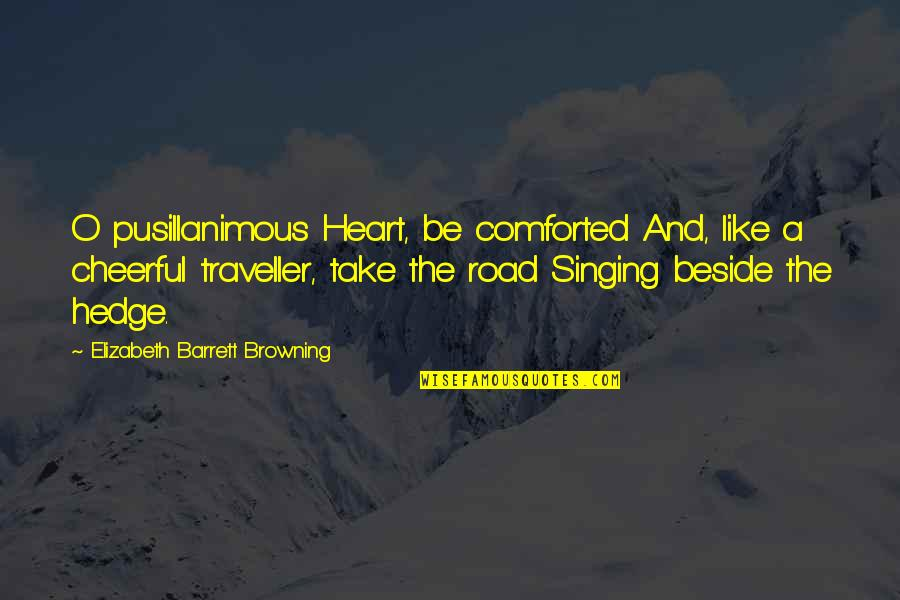 Pusillanimous Quotes By Elizabeth Barrett Browning: O pusillanimous Heart, be comforted And, like a