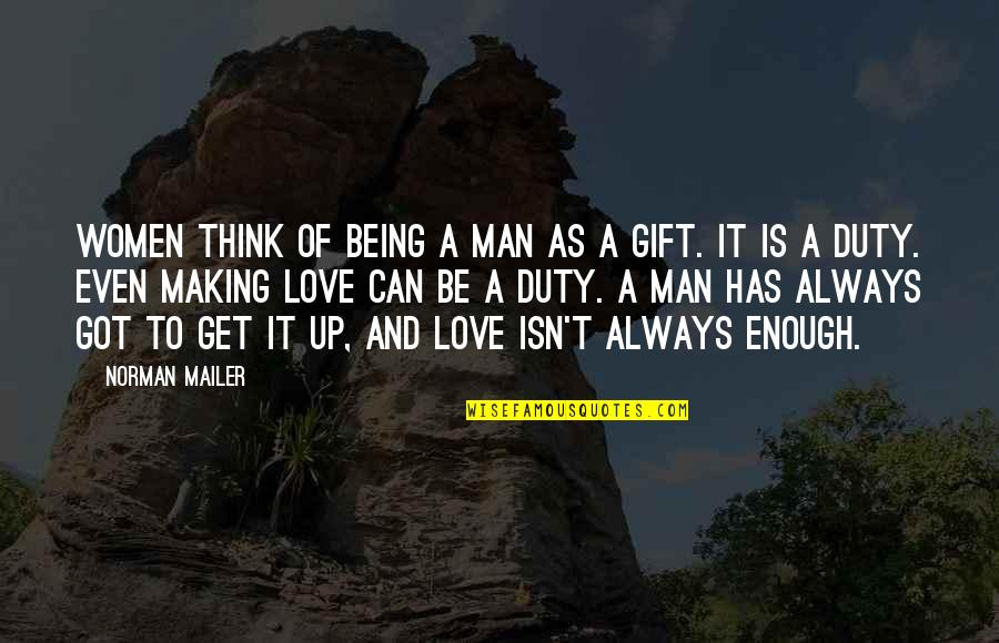 Put Water For Birds Quotes By Norman Mailer: Women think of being a man as a