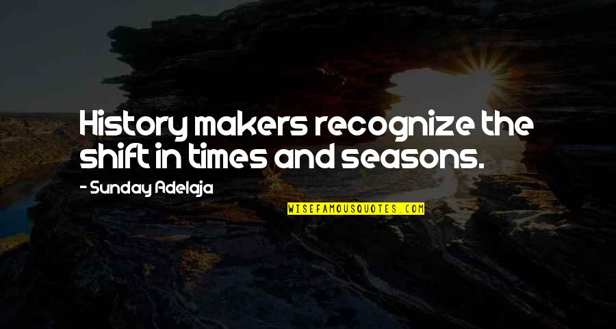 Put Water For Birds Quotes By Sunday Adelaja: History makers recognize the shift in times and