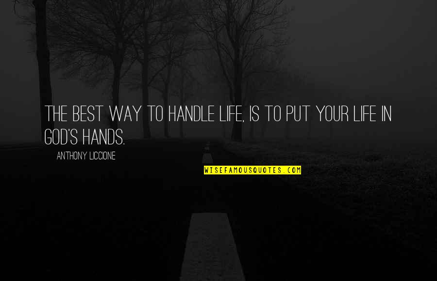 Put Your Trust God Quotes By Anthony Liccione: The best way to handle life, is to