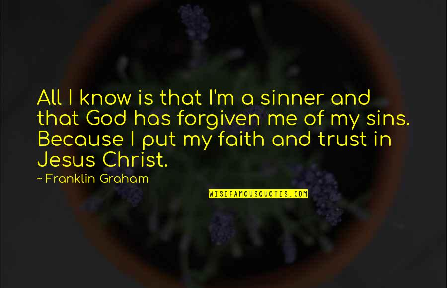 Put Your Trust God Quotes By Franklin Graham: All I know is that I'm a sinner