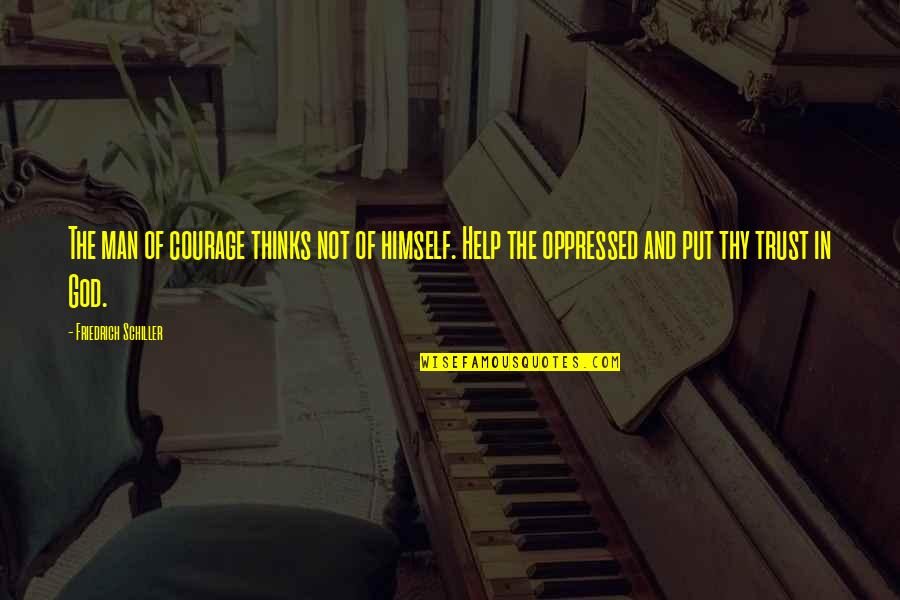 Put Your Trust God Quotes By Friedrich Schiller: The man of courage thinks not of himself.