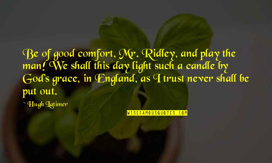Put Your Trust God Quotes By Hugh Latimer: Be of good comfort, Mr. Ridley, and play