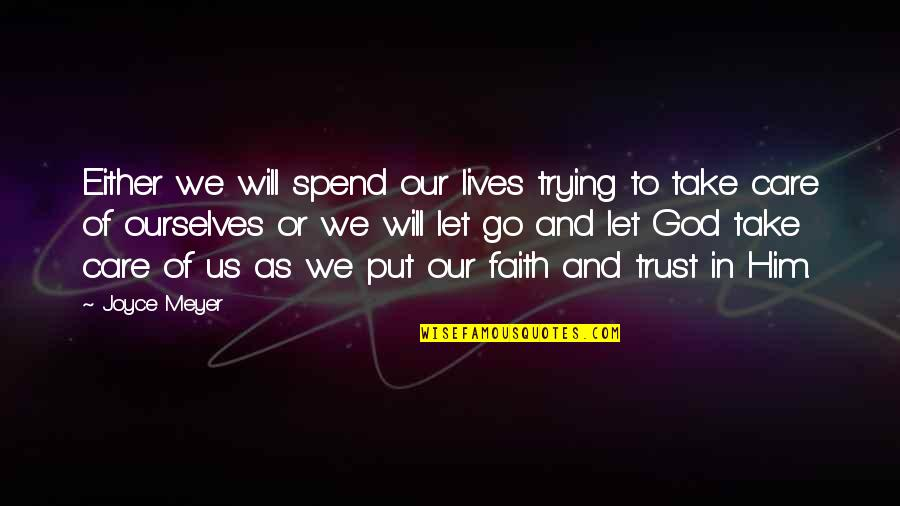 Put Your Trust God Quotes By Joyce Meyer: Either we will spend our lives trying to