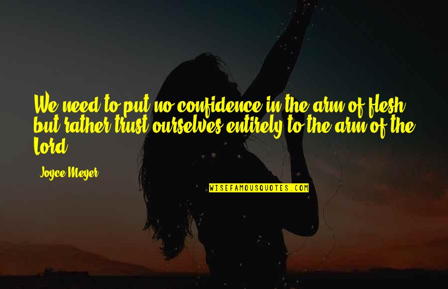 Put Your Trust God Quotes By Joyce Meyer: We need to put no confidence in the