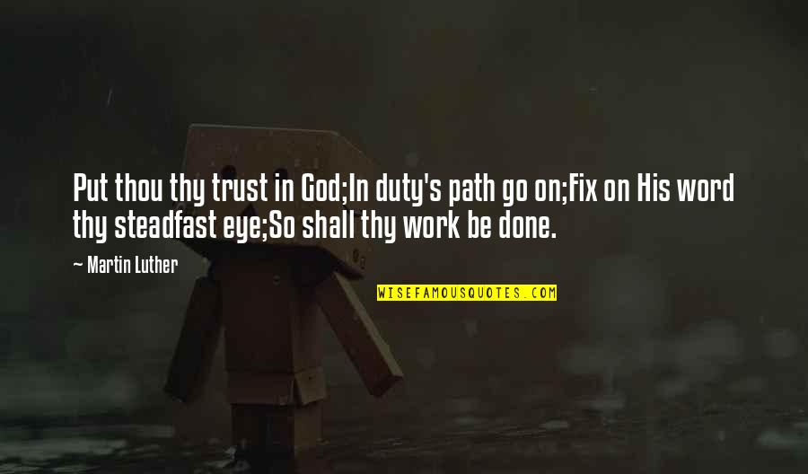 Put Your Trust God Quotes By Martin Luther: Put thou thy trust in God;In duty's path