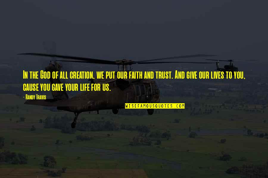 Put Your Trust God Quotes By Randy Travis: In the God of all creation, we put