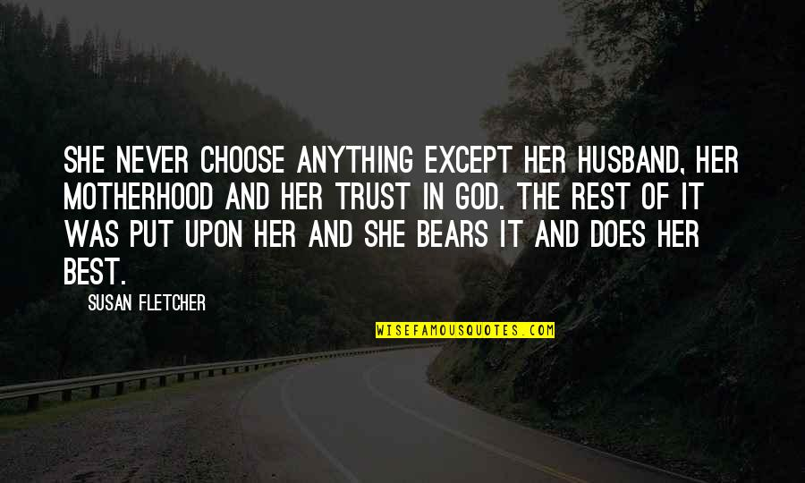 Put Your Trust God Quotes By Susan Fletcher: She never choose anything except her husband, her