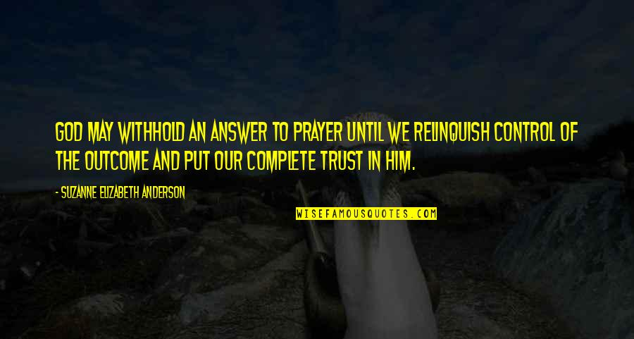 Put Your Trust God Quotes By Suzanne Elizabeth Anderson: God may withhold an answer to prayer until