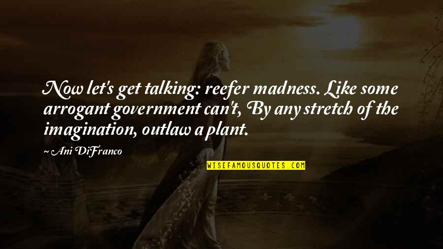 Putot Quotes By Ani DiFranco: Now let's get talking: reefer madness. Like some