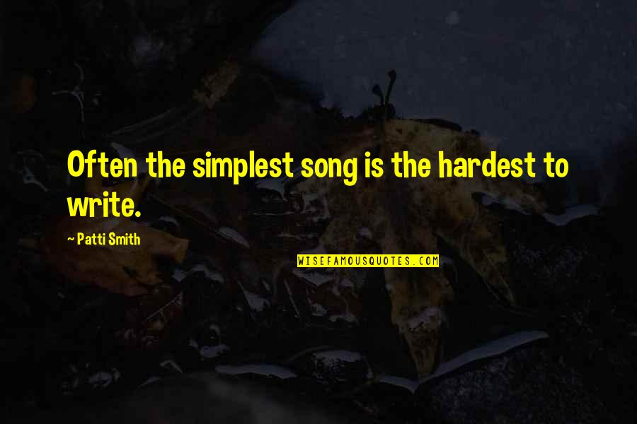 Putot Quotes By Patti Smith: Often the simplest song is the hardest to
