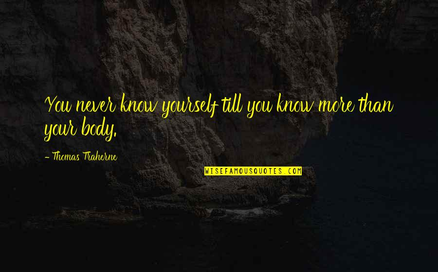 Putot Quotes By Thomas Traherne: You never know yourself till you know more