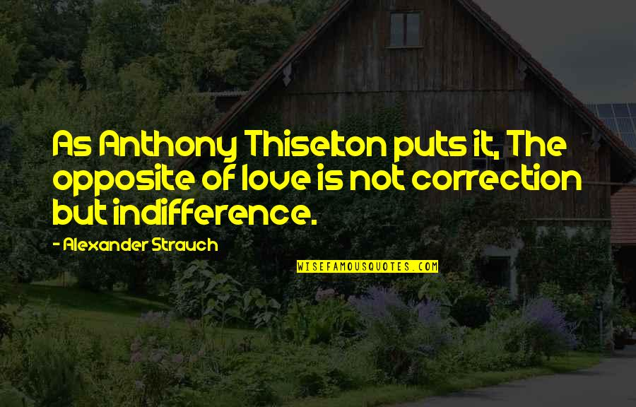 Puts Quotes By Alexander Strauch: As Anthony Thiselton puts it, The opposite of