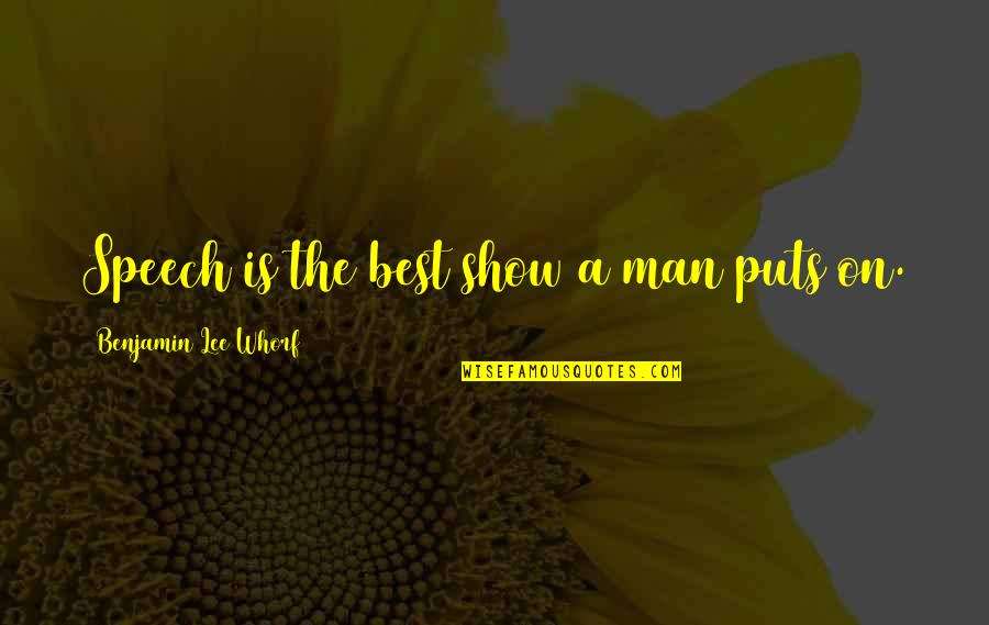 Puts Quotes By Benjamin Lee Whorf: Speech is the best show a man puts