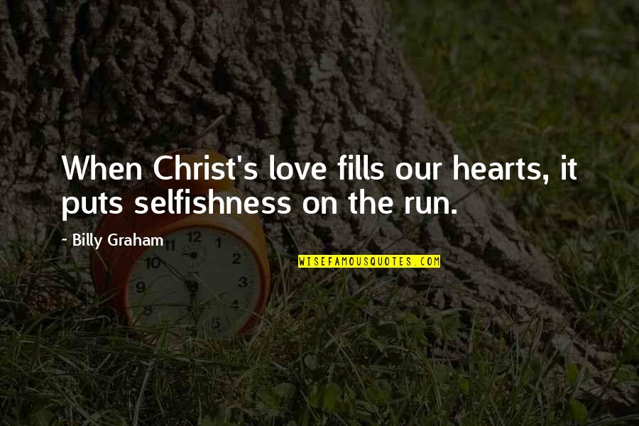 Puts Quotes By Billy Graham: When Christ's love fills our hearts, it puts