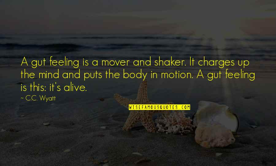 Puts Quotes By C.C. Wyatt: A gut feeling is a mover and shaker.
