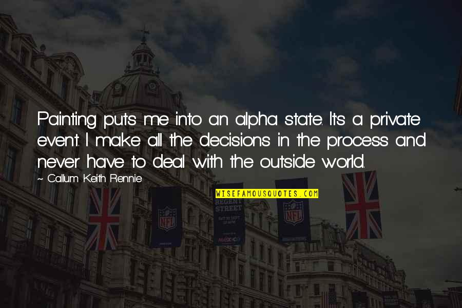 Puts Quotes By Callum Keith Rennie: Painting puts me into an alpha state. It's